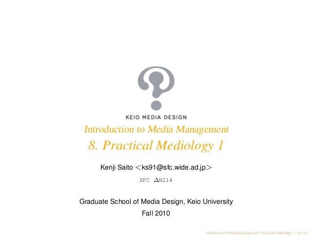 Introduction to Media Management  8. Practical Mediology 1      Kenji Saito <ks91@sfc.wide.ad.jp>                  SFC ∆N2...