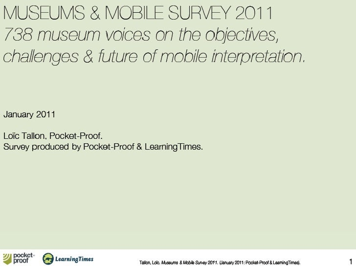 MUSEUMS & MOBILE SURVEY 2010 738 museum voices on the objectives, challenges & future of mobile interpretation.   January ...