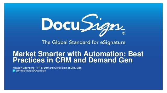 Market Smarter with Automation: BestPractices in CRM and Demand GenMeagen Eisenberg – VP of Demand Generation at DocuSign ...