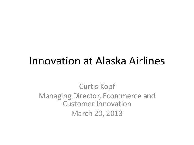 Innovation at Alaska Airlines             Curtis Kopf  Managing Director, Ecommerce and        Customer Innovation        ...