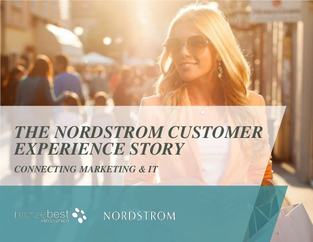 THE NORDSTROM CUSTOMEREXPERIENCE STORYCONNECTING MARKETING & IT                            1