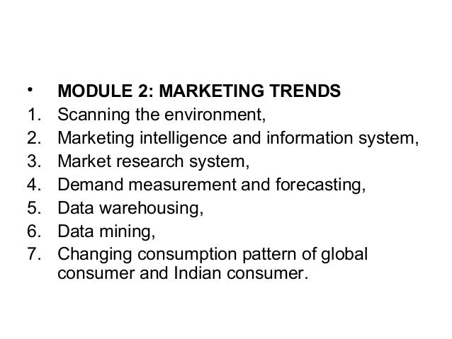 • MODULE 2: MARKETING TRENDS 1. Scanning the environment, 2. Marketing intelligence and information system, 3. Market rese...