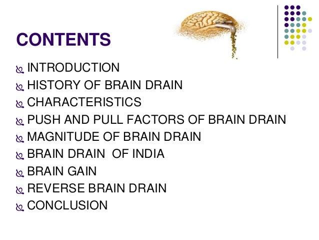 CONTENTS   INTRODUCTION   HISTORY OF BRAIN DRAIN   CHARACTERISTICS   PUSH AND PULL FACTORS OF BRAIN DRAIN   MAGNITUDE...