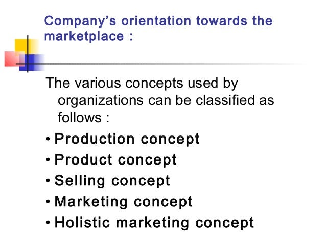 Company's orientation towards the marketplace : The various concepts used by organizations can be classified as follows : ...