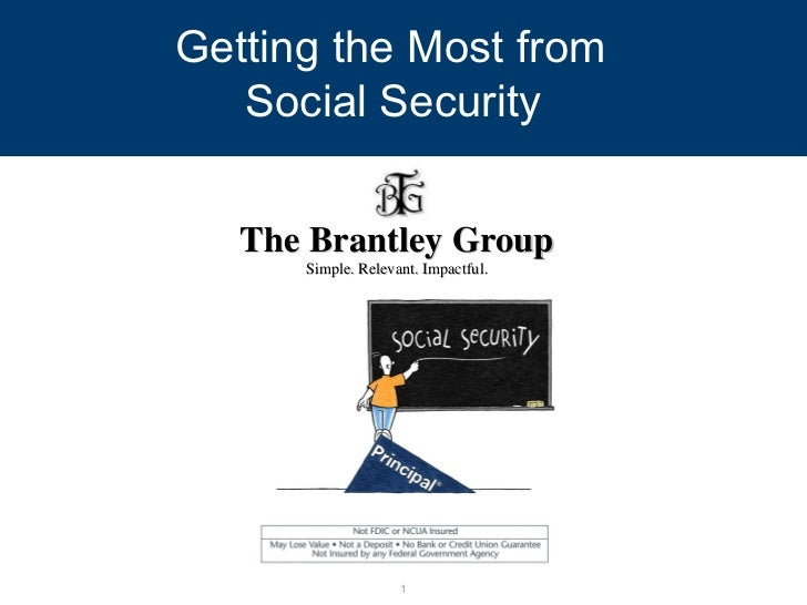 Getting the Most from  Social Security   The Brantley Group Simple. Relevant. Impactful.