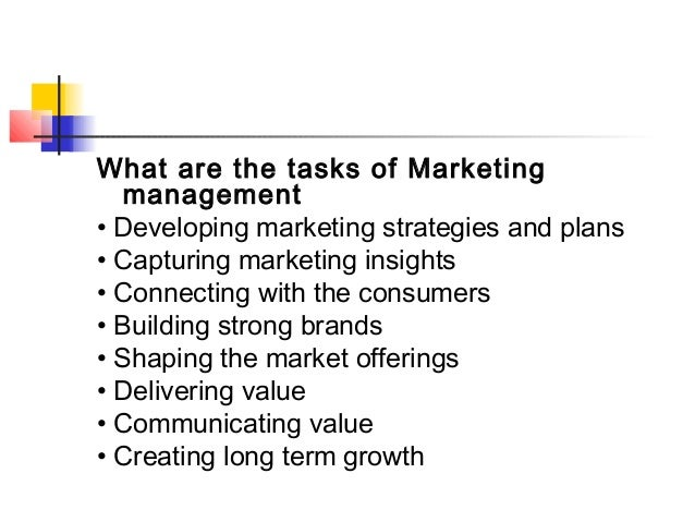 What are the tasks of Marketing management • Developing marketing strategies and plans • Capturing marketing insights • Co...