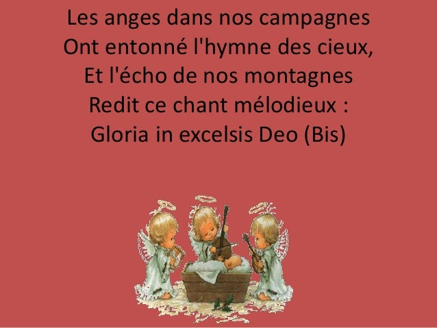 Les anges dans nos campagnes Ont entonn� l'hymne des cieux, Et l'�cho de nos montagnes Redit ce chant m�lodieux : Gloria i...