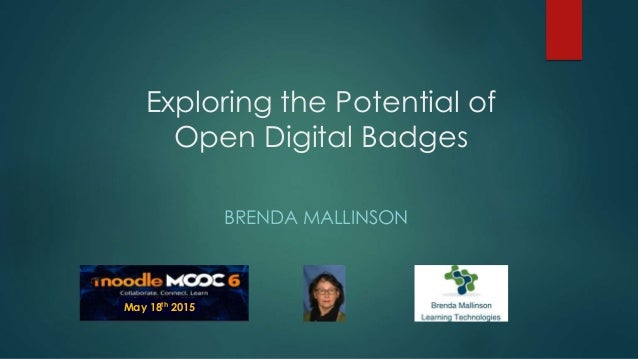 Exploring the Potential of Open Digital Badges BRENDA MALLINSON May 18th 2015