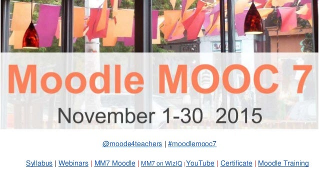 @moode4teachers   #moodlemooc7 Syllabus   Webinars   MM7 Moodle   MM7 on WizIQ   YouTube   Certificate   Moodle Training