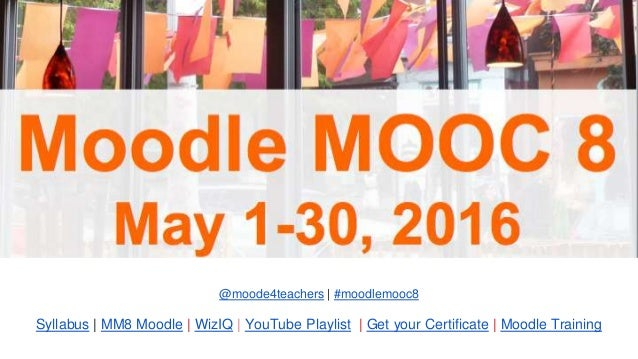 @moode4teachers | #moodlemooc8 Syllabus | MM8 Moodle | WizIQ | YouTube Playlist | Get your Certificate | Moodle Training