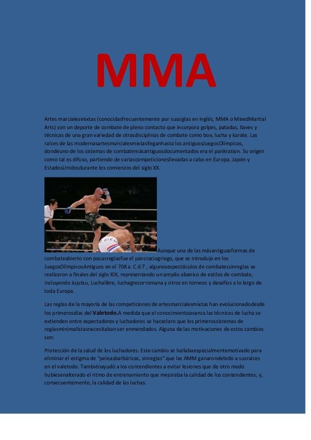 MMA Artes marcialesmixtas (conocidasfrecuentemente por sussiglas en inglés, MMA o MixedMartial Arts) son un deporte de com...