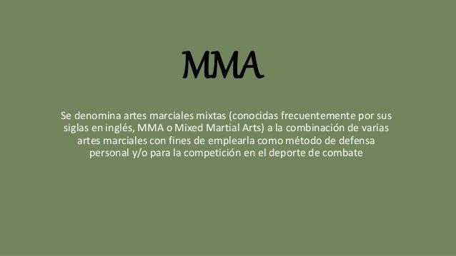 MMA Se denomina artes marciales mixtas (conocidas frecuentemente por sus siglas en inglés, MMA o Mixed Martial Arts) a la ...
