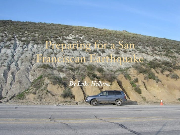 Preparing for a SanFranciscan Earthquake      By Luke He!um