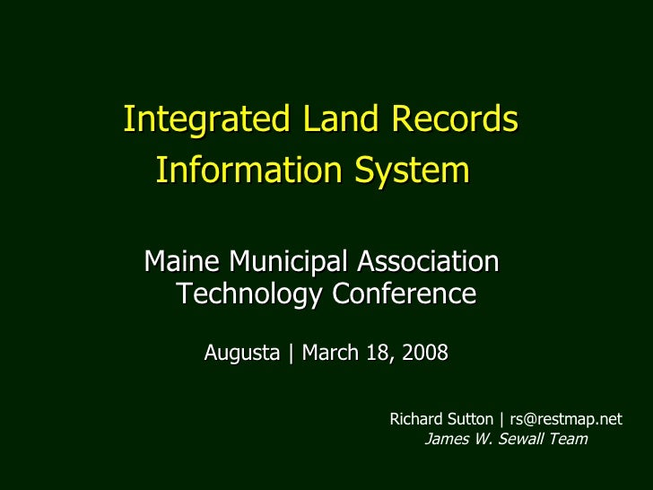 Integrated Land Records  Information System   Maine Municipal Association  Technology Conference Augusta | March 18, 2008 ...
