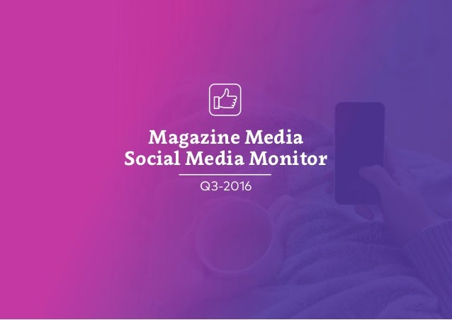Magazine Media Social Media Monitor Q3-2016