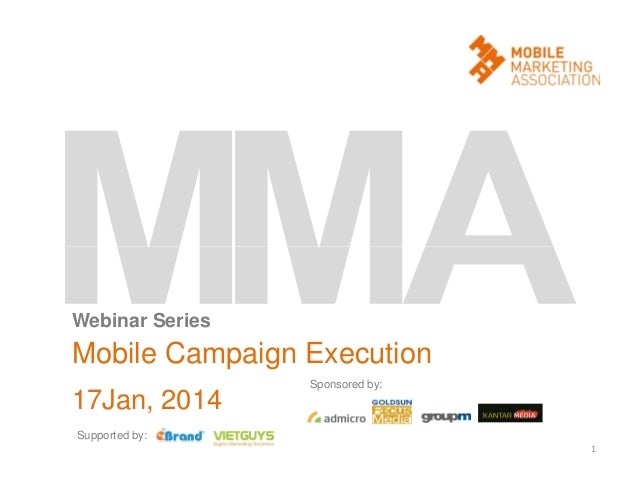 Webinar Series  Mobile Campaign Execution 17Jan, 2014  Sponsored by:  Supported by: 1