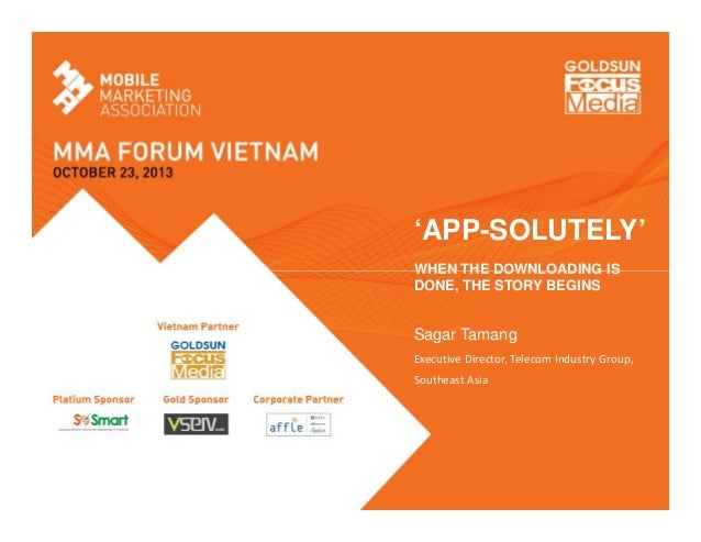 'APP-SOLUTELY' WHEN THE DOWNLOADING IS DONE, THE STORY BEGINS  Sagar Tamang Executive Director, Telecom Industry Group, So...
