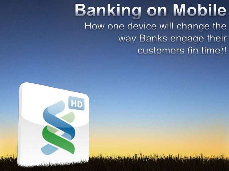 Banking on Mobile<br />   How one device will change the   <br />    way Banks engage their customers (in time)!<br />