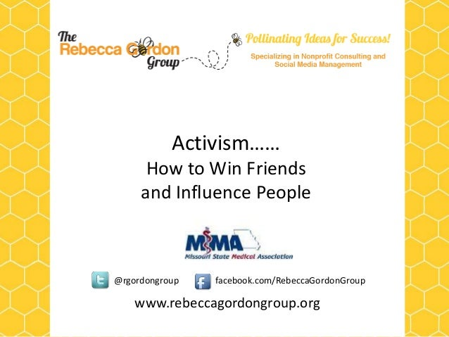 Activism…… How to Win Friends and Influence People  @rgordongroup  facebook.com/RebeccaGordonGroup  www.rebeccagordongroup...
