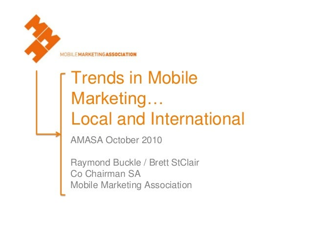 Trends in Mobile Marketing… Local and International AMASA October 2010 Raymond Buckle / Brett StClair Co Chairman SA Mobil...