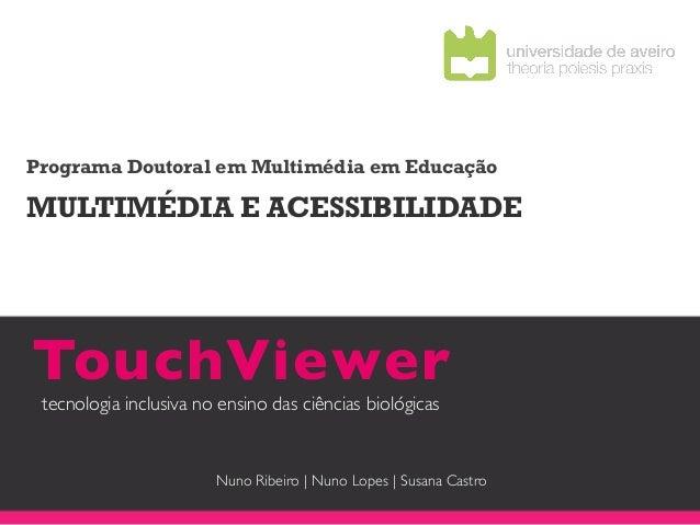 Programa Doutoral em Multimédia em EducaçãoMULTIMÉDIA E ACESSIBILIDADETouchViewer  tecnologia inclusiva no ensino das ciê...