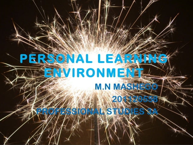 PERSONAL LEARNINGENVIRONMENTM.N MASHEGO201120558PROFESSIONAL STUDIES 3A