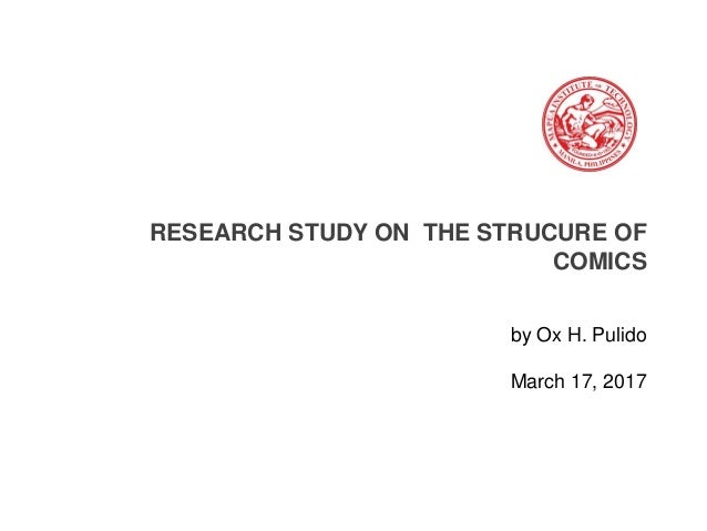 RESEARCH STUDY ON THE STRUCURE OF COMICS by Ox H. Pulido March 17, 2017