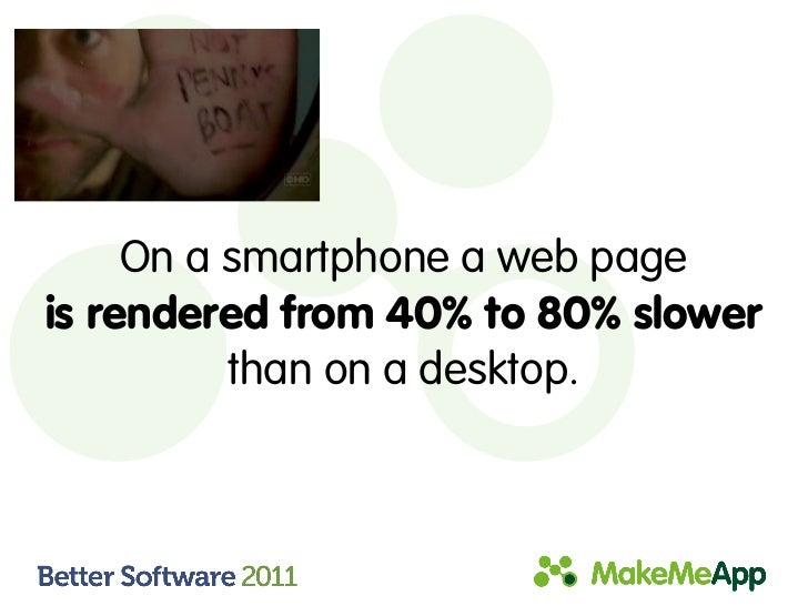 On a smartphone a web pageis rendered from 40% to 80% slower          than on a desktop.