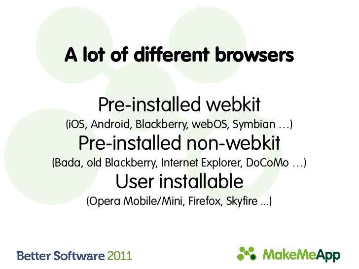 A lot of different browsers         Pre-installed webkit  (iOS, Android, Blackberry, webOS, Symbian …)     Pre-installed n...
