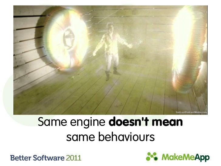 Same engine doesnt mean    same behaviours