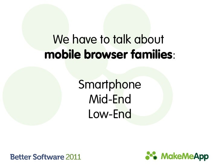 We have to talk aboutmobile browser families:      Smartphone       Mid-End       Low-End