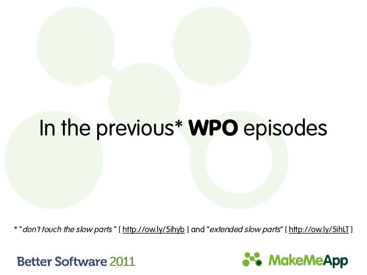 """In the previous* WPO episodes* """"dont touch the slow parts """" [ http://ow.ly/5ihyb ] and """"extended slow parts"""" [ http://ow.l..."""