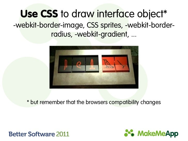 Use CSS to draw interface object*-webkit-border-image, CSS sprites, -webkit-border-           radius, -webkit-gradient, .....