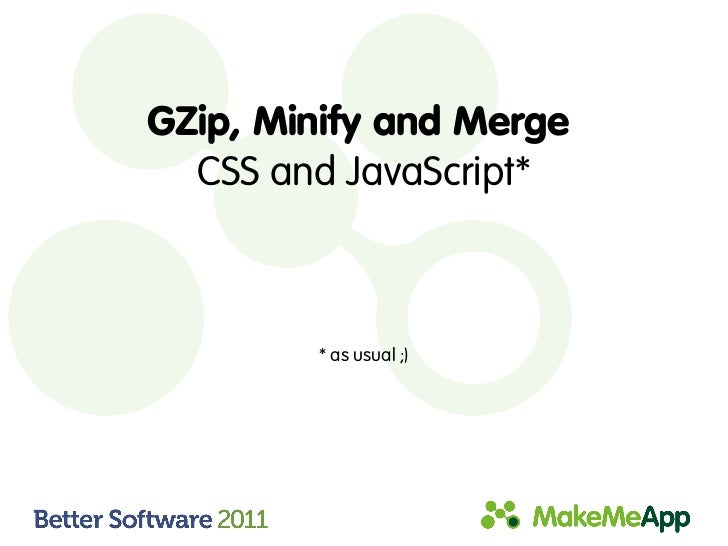 GZip, Minify and Merge  CSS and JavaScript*        * as usual ;)