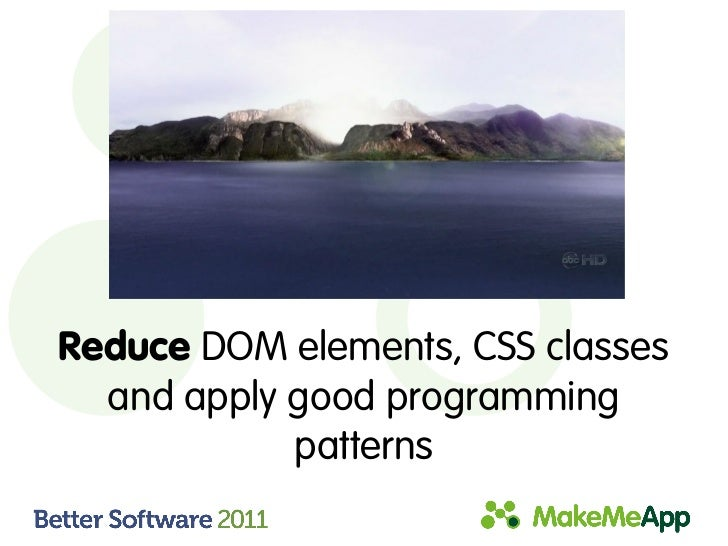 Reduce DOM elements, CSS classes  and apply good programming            patterns