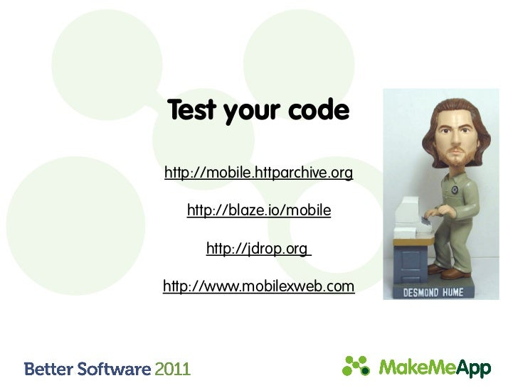 Test your codehttp://mobile.httparchive.org   http://blaze.io/mobile      http://jdrop.orghttp://www.mobilexweb.com