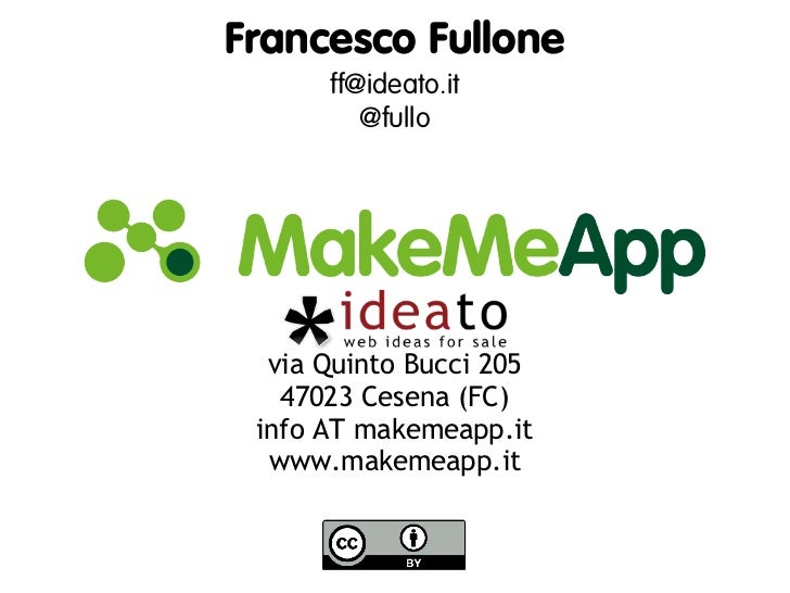 Francesco Fullone      ff@ideato.it         @fullo  via Quinto Bucci 205   47023 Cesena (FC) info AT makemeapp.it  www.mak...