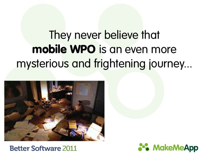 They never believe that  mobile WPO is an even moremysterious and frightening journey...