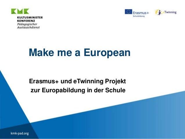 Make me a European Erasmus+ und eTwinning Projekt zur Europabildung in der Schule