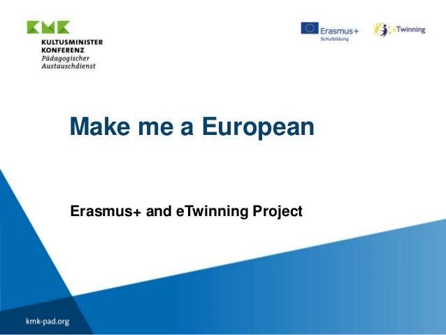 Make me a European Erasmus+ and eTwinning Project