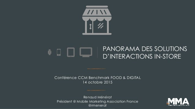 PANORAMA DES SOLUTIONS D'INTERACTIONS IN-STORE Renaud Ménérat Président @ Mobile Marketing Association France @rmenerat Co...