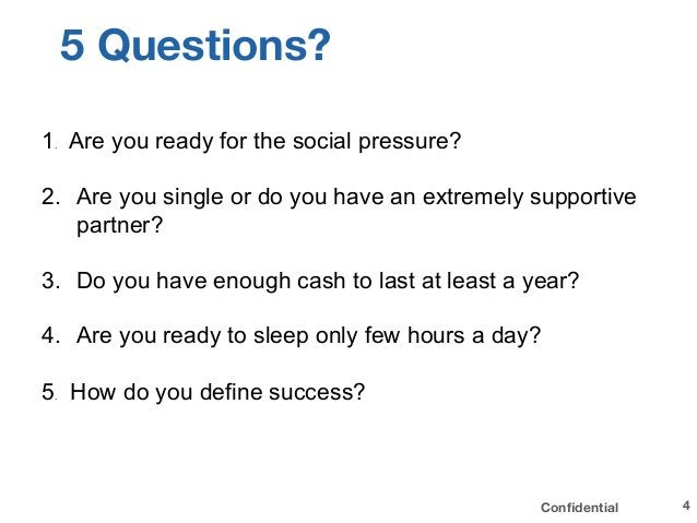 Confidential 5 Questions? 1. Are you ready for the social pressure? 2. Are you single or do you have an extremely supporti...
