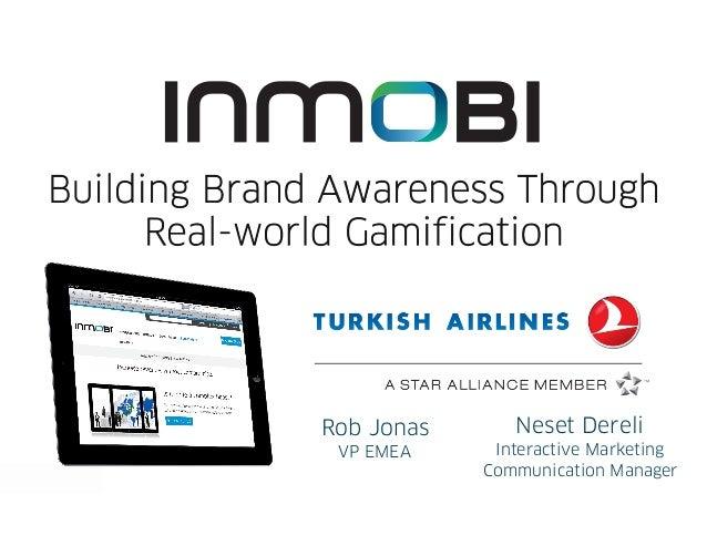 Building Brand Awareness Through      Real-world Gamification              Rob Jonas      Neset Dereli               VP EM...