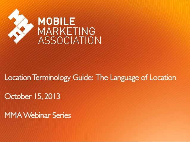 Location Terminology Guide: The Language of Location   October 15, 2013  MMA Webinar Series