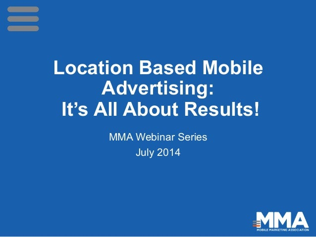 Location Based Mobile Advertising: It's All About Results! MMA Webinar Series July 2014