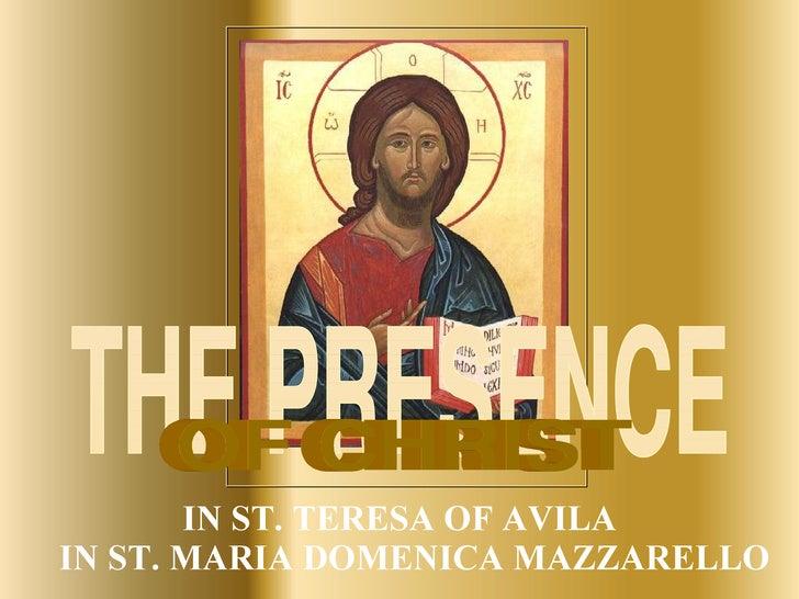 <ul><li>IN ST. TERESA OF AVILA IN ST. MARIA DOMENICA MAZZARELLO </li></ul>THE PRESENCE OF CHRIST