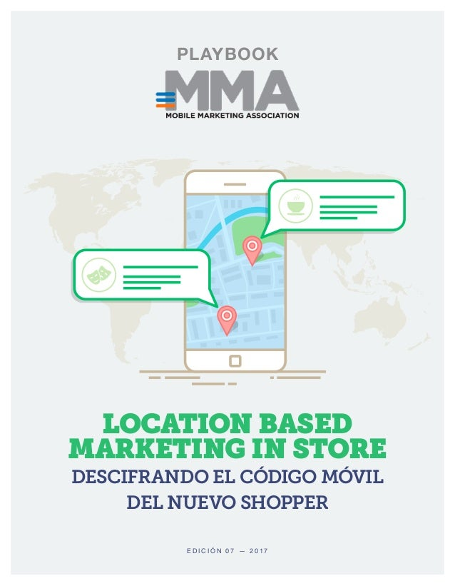 E D I C I Ó N 0 7 — 2 0 1 7 LOCATION BASED MARKETING IN STORE DESCIFRANDO EL CÓDIGO MÓVIL DEL NUEVO SHOPPER PLAYBOOK