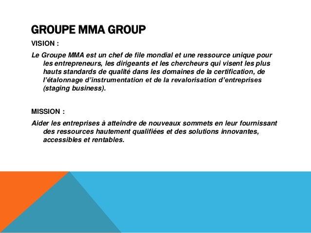 GROUPE MMA GROUPVISION :Le Groupe MMA est un chef de file mondial et une ressource unique pourles entrepreneurs, les dirig...