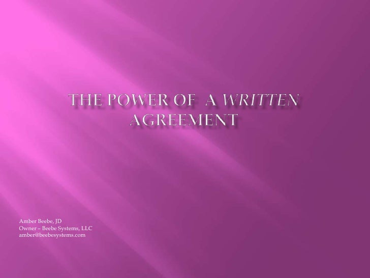 The Power of  a written agreement<br />Amber Beebe, JD<br />Owner – Beebe Systems, LLC<br />amber@beebesystems.com<br />