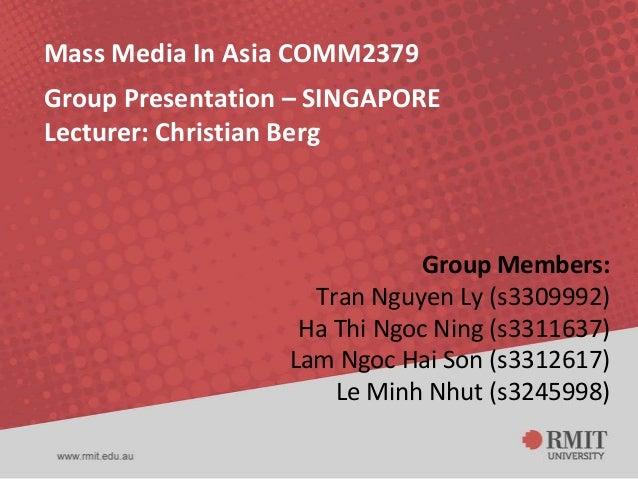 Mass Media In Asia COMM2379Group Presentation – SINGAPORELecturer: Christian Berg                              Group Membe...